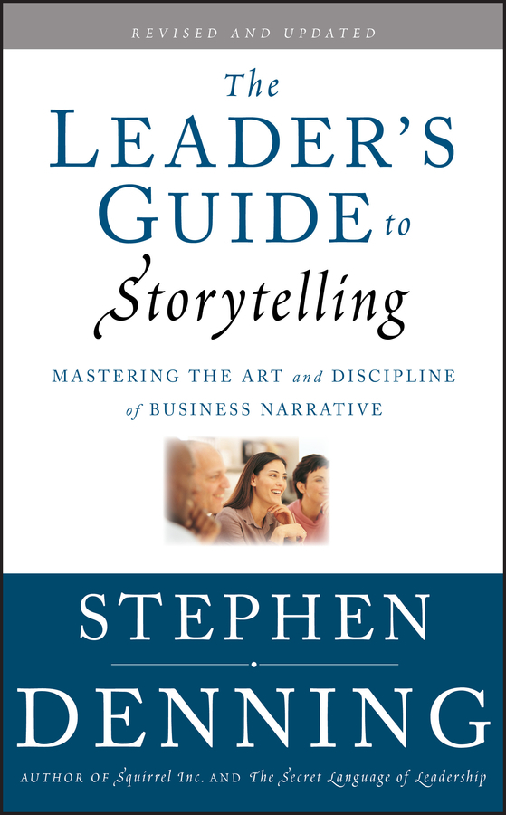 Stephen Denning The Leader's Guide to Storytelling. Mastering the Art and Discipline of Business Narrative stephen denning the leader s guide to radical management reinventing the workplace for the 21st century