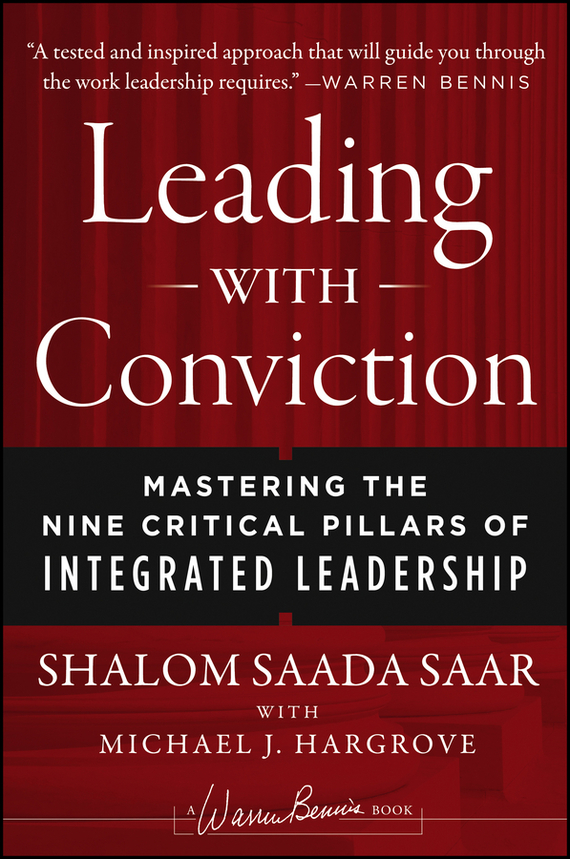 Shalom Saar Saada Leading with Conviction. Mastering the Nine Critical Pillars of Integrated Leadership michael bunting extraordinary leadership in australia and new zealand the five practices that create great workplaces