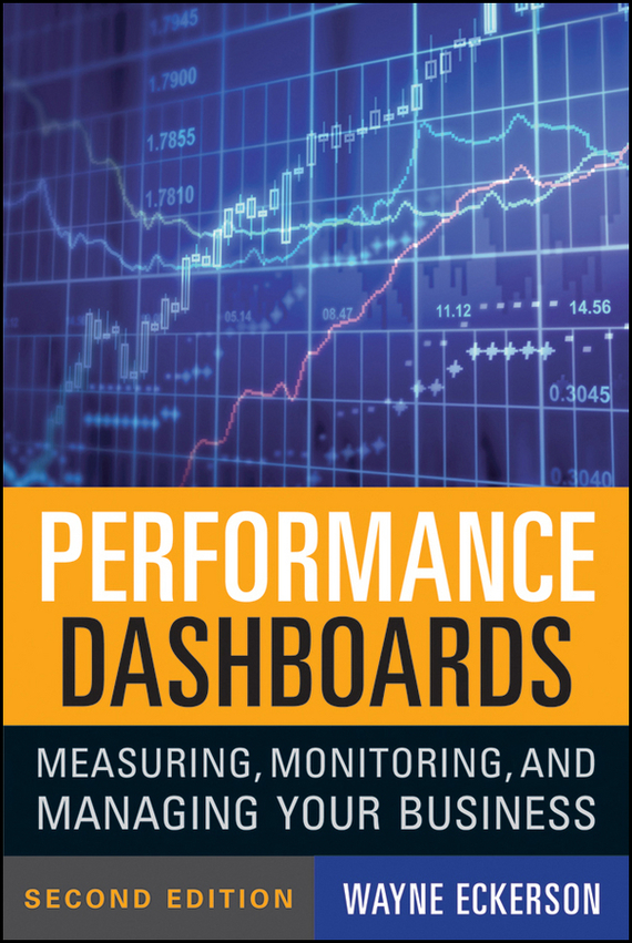 Wayne Eckerson W. Performance Dashboards. Measuring, Monitoring, and Managing Your Business david parmenter key performance indicators developing implementing and using winning kpis