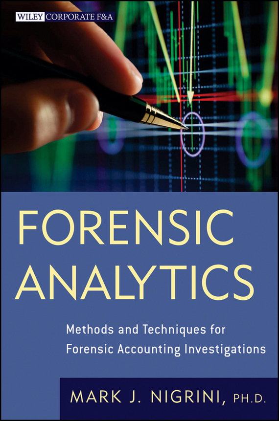 Mark Nigrini Forensic Analytics. Methods and Techniques for Forensic Accounting Investigations consequences detection and forecasting with autocorrelated errors