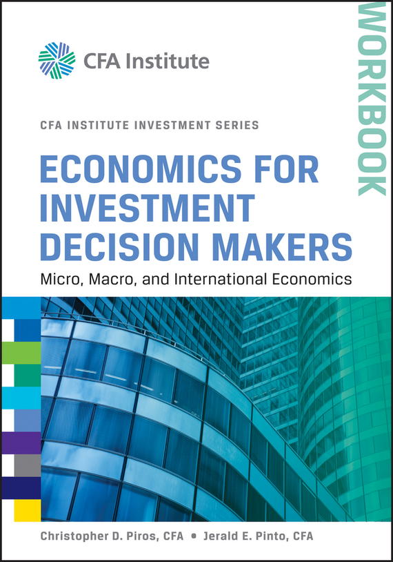 Jerald Pinto E. Economics for Investment Decision Makers Workbook. Micro, Macro, and International Economics свитшот print bar bradwarden centaur warrunner