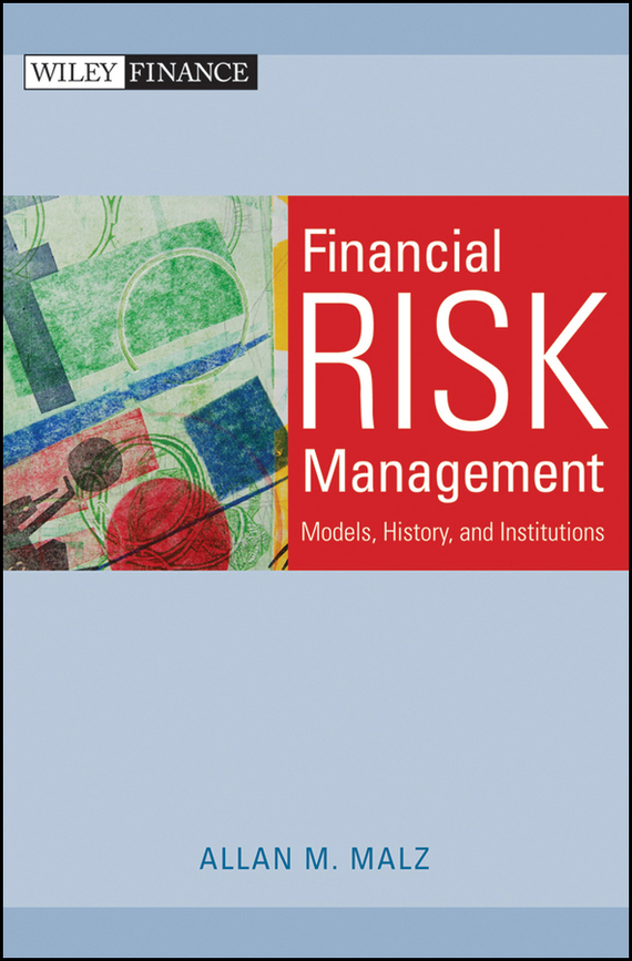 Allan Malz M. Financial Risk Management. Models, History, and Institutions philippe jorion financial risk manager handbook frm part i part ii