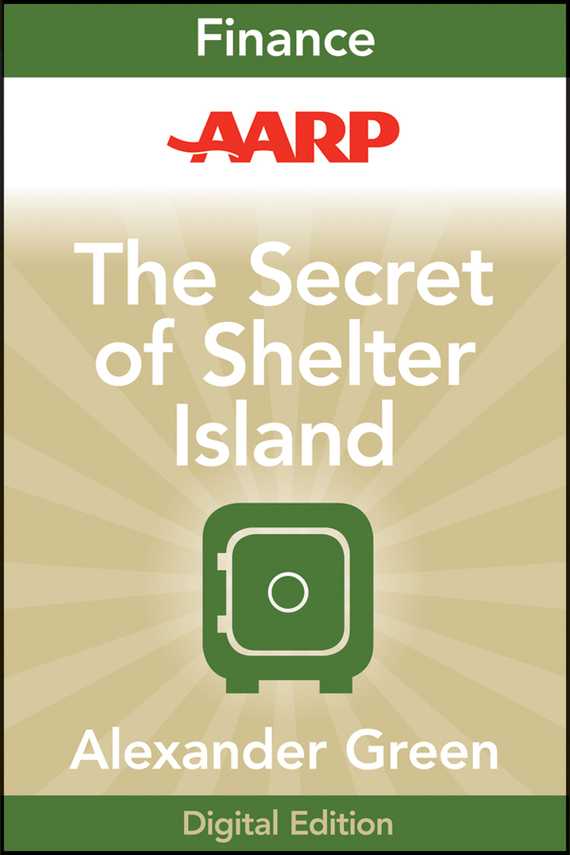 Alexander Green AARP The Secret of Shelter Island. Money and What Matters ISBN: 9781118231036 alexander green the secret of shelter island money and what matters