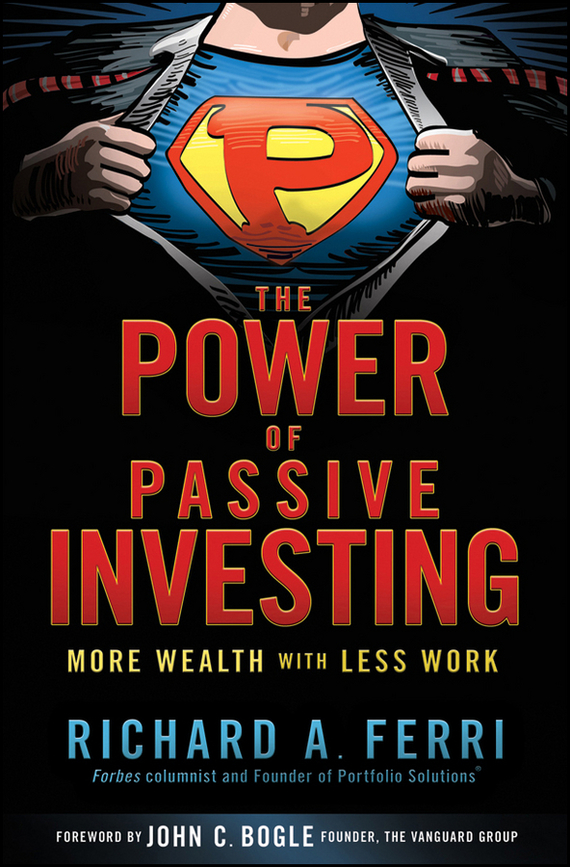 Richard Ferri A. The Power of Passive Investing. More Wealth with Less Work richard ferri a the power of passive investing more wealth with less work
