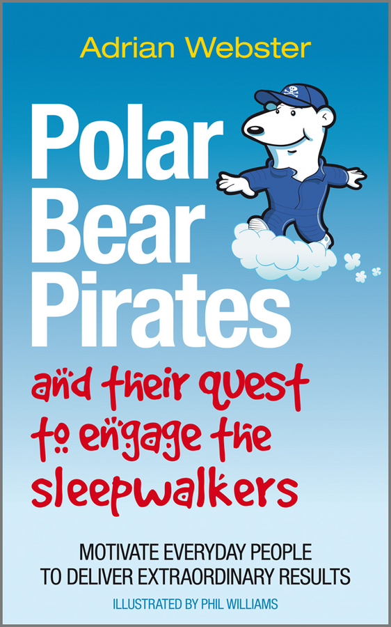 Polar Bear Pirates and Their Quest to Engage the Sleepwalkers. Motivate everyday people to deliver extraordinary results