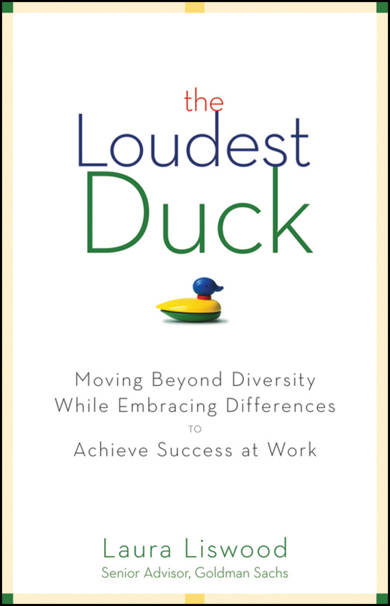 Laura Liswood A. The Loudest Duck. Moving Beyond Diversity while Embracing Differences to Achieve Success at Work like a virgin secrets they won t teach you at business school