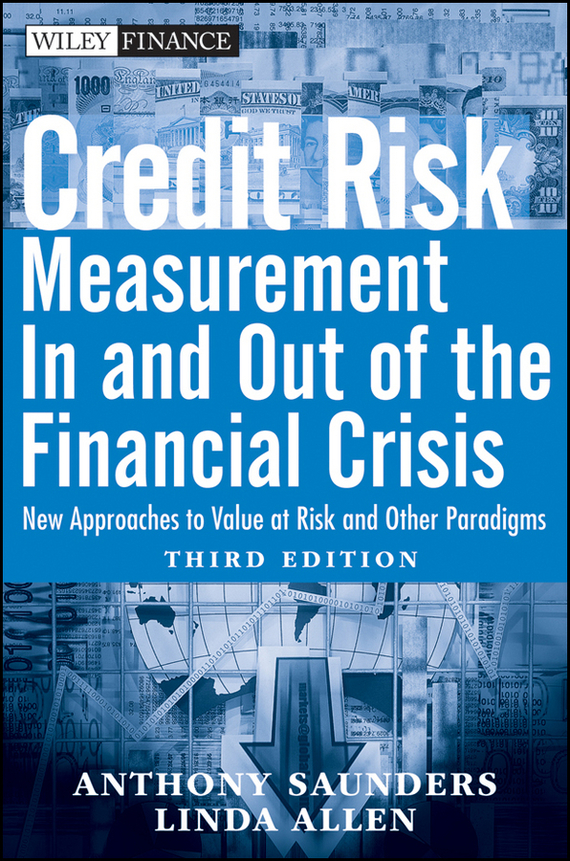 Anthony Saunders Credit Risk Management In and Out of the Financial Crisis. New Approaches to Value at Risk and Other Paradigms credit and risk analysis by banks