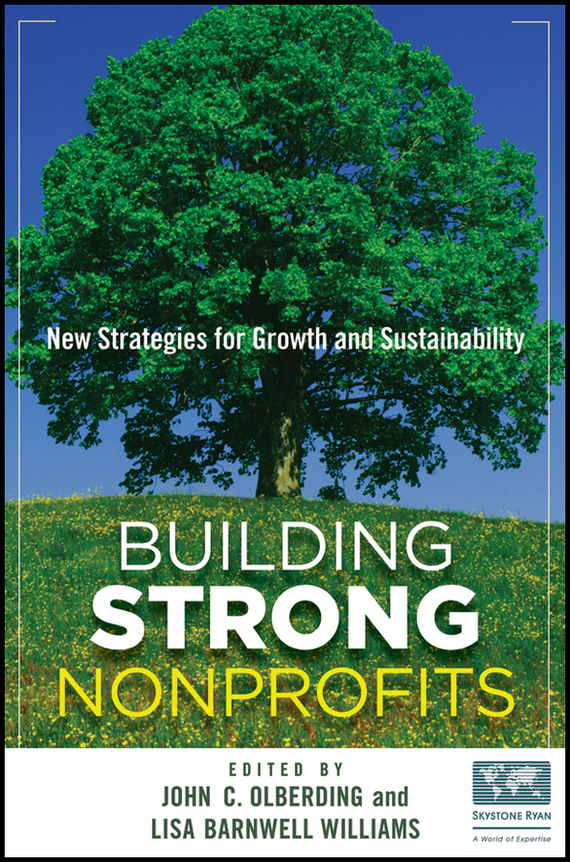 John  Olberding Building Strong Nonprofits. New Strategies for Growth and Sustainability john plansky fit for growth a guide to strategic cost cutting restructuring and renewal