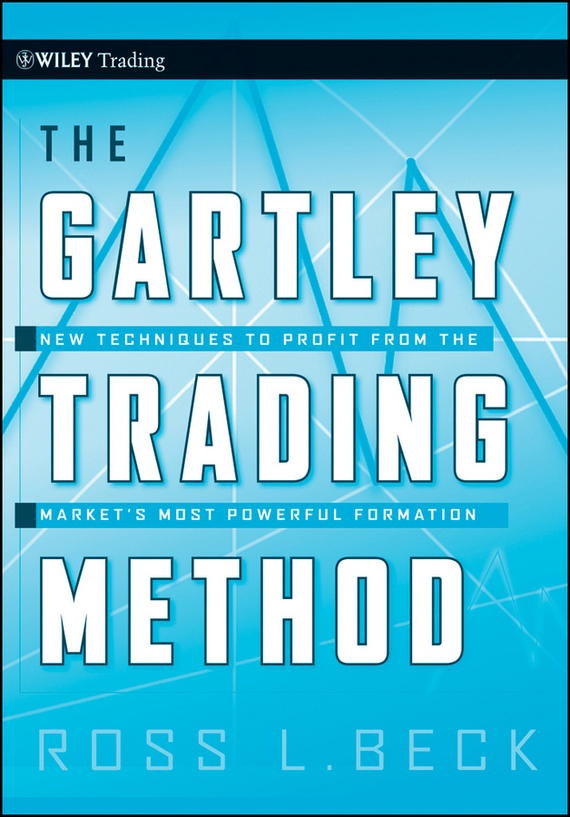 Larry Pesavento The Gartley Trading Method. New Techniques To Profit from the Market's Most Powerful Formation chuck dukas the trendadvisor guide to breakthrough profits a proven system for building wealth in the financial markets