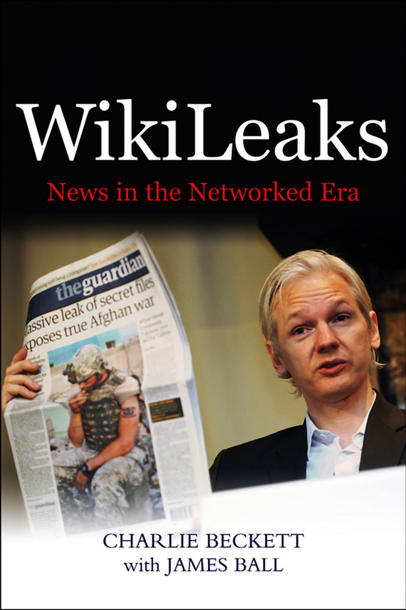 James Ball WikiLeaks. News in the Networked Era news of a kidnapping