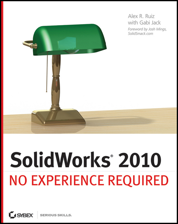 Alex  Ruiz. SolidWorks 2010. No Experience Required