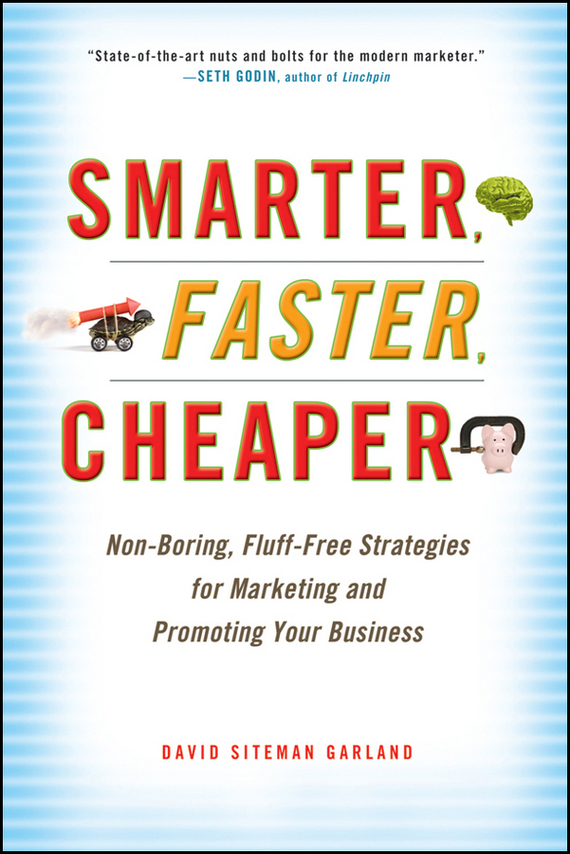 David Garland Siteman Smarter, Faster, Cheaper. Non-Boring, Fluff-Free Strategies for Marketing and Promoting Your Business marketing strategies and performance of agricultural marketing firms