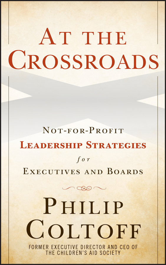 Philip Coltoff At the Crossroads. Not-for-Profit Leadership Strategies for Executives and Boards olaf at the crossroads