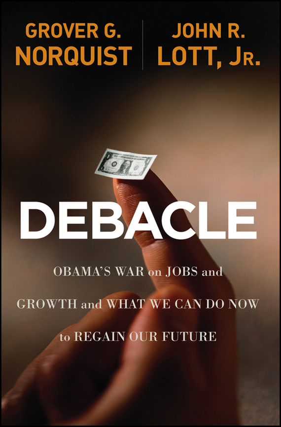 Grover Norquist Glenn Debacle. Obama's War on Jobs and Growth and What We Can Do Now to Regain Our Future john dearie where the jobs are entrepreneurship and the soul of the american economy