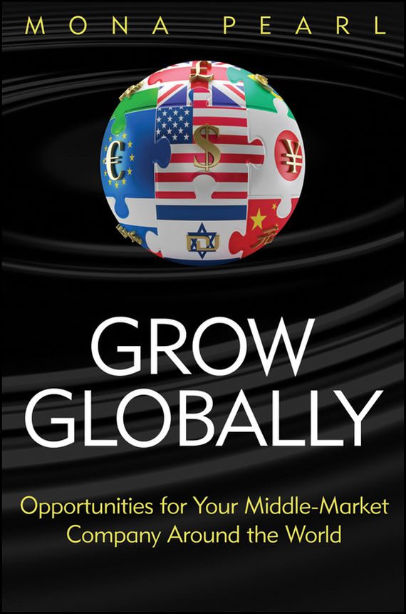 Mona  Pearl Grow Globally. Opportunities for Your Middle-Market Company Around the World henry chesbrough open services innovation rethinking your business to grow and compete in a new era