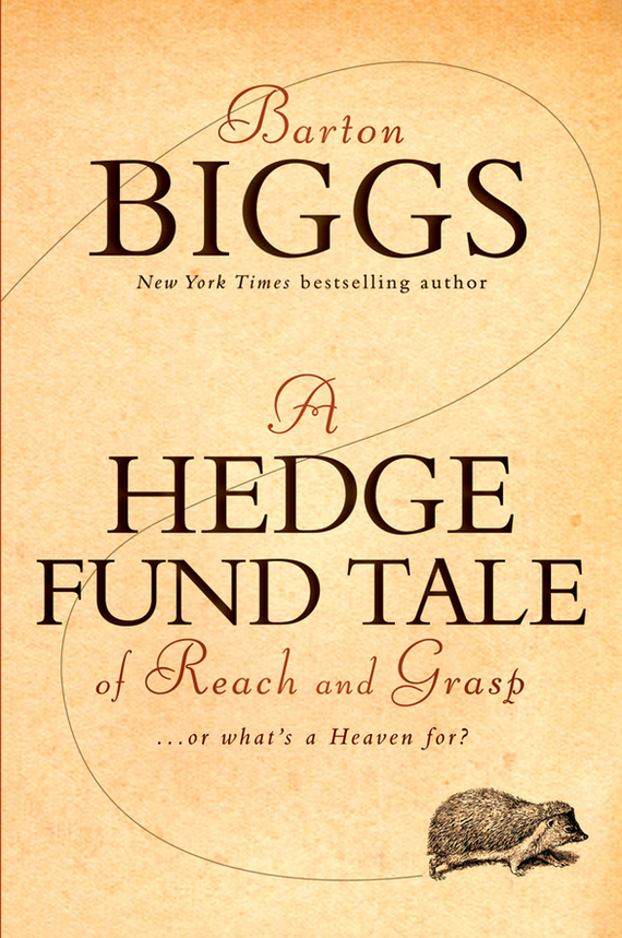 Barton Biggs A Hedge Fund Tale of Reach and Grasp. Or What's a Heaven For biggs william narrative of the captivity of william biggs among the kickapoo indians in illinois in 1788
