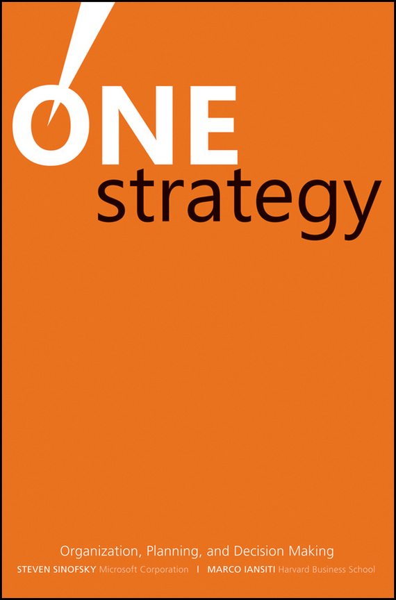 Steven Sinofsky One Strategy. Organization, Planning, and Decision Making mike collins the one page project manager for execution drive strategy and solve problems with a single sheet of paper