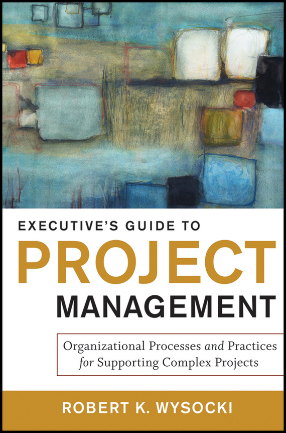 Robert Wysocki K. Executive's Guide to Project Management. Organizational Processes and Practices for Supporting Complex Projects philips 40pft4100 телевизор
