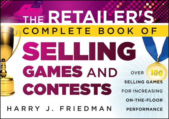 Harry Friedman J. The Retailer's Complete Book of Selling Games and Contests. Over 100 Selling Games for Increasing on-the-floor Performance new and original mc10ep139dtr2g tssop 20 4 4mm mc10ep139dt selling with high quality