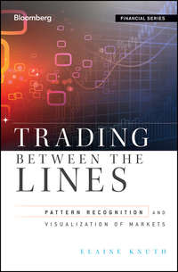 Elaine  Knuth - Trading Between the Lines. Pattern Recognition and Visualization of Markets