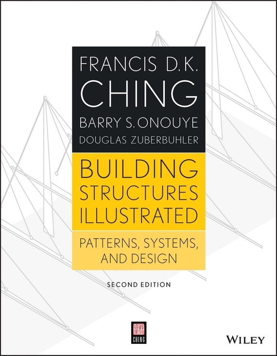 Francis Ching D.K. Building Structures Illustrated. Patterns, Systems, and Design ISBN: 9781118808238 smart buildings systems for architects owners and builders
