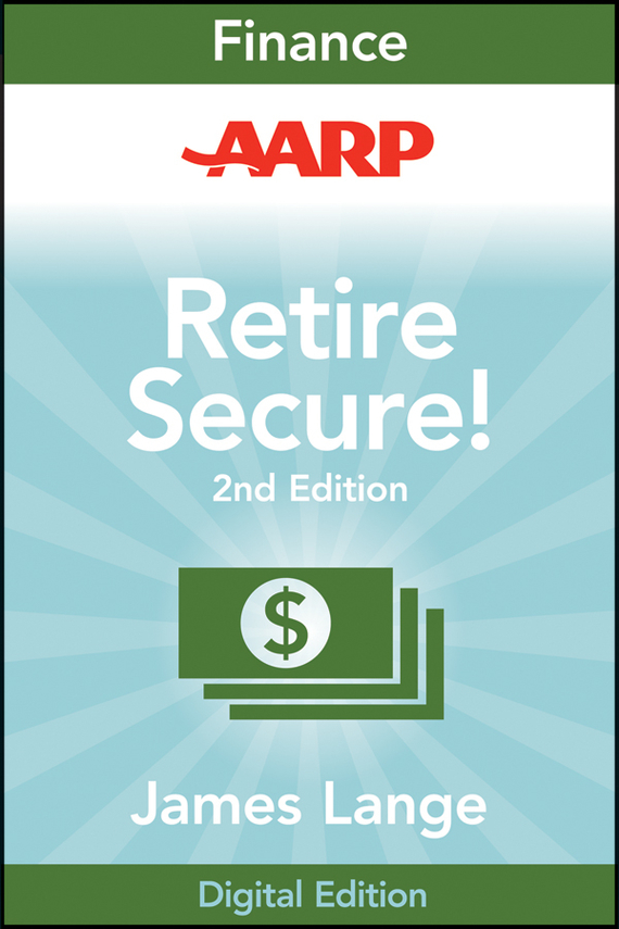 AARP Retire Secure!. Pay Taxes Later--The Key to Making Your Money Last