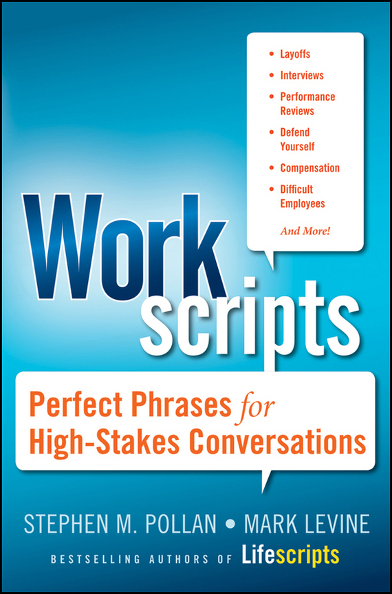 Mark Levine Workscripts. Perfect Phrases for High-Stakes Conversations michael burchell no excuses how you can turn any workplace into a great one