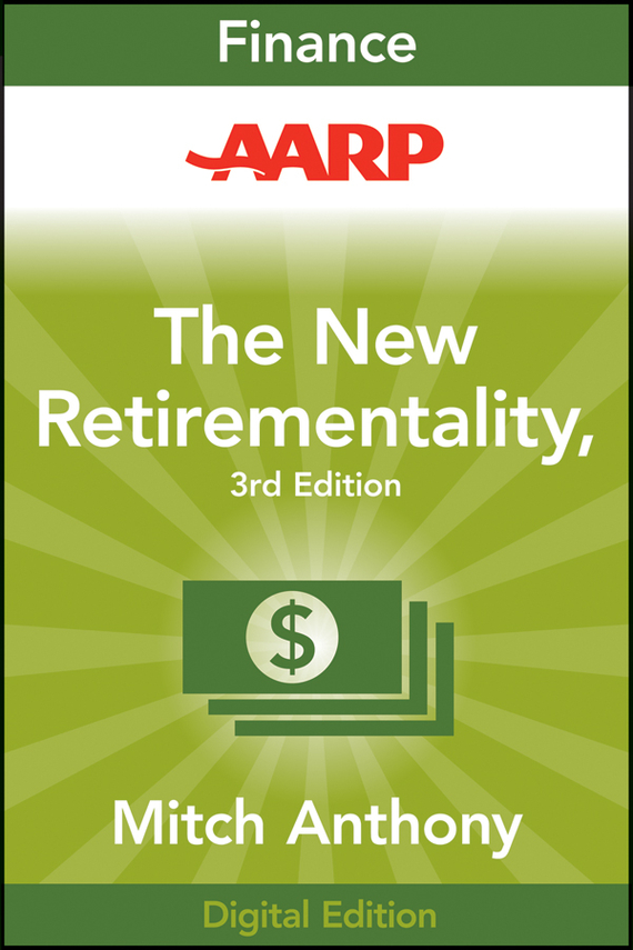 Mitch  Anthony AARP The New Retirementality. Planning Your Life and Living Your Dreams...at Any Age You Want elena samsonova the new technology of managing your life