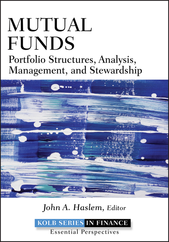 John Haslem A. Mutual Funds. Portfolio Structures, Analysis, Management, and Stewardship our mutual friend