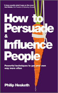 Philip  Hesketh - How to Persuade and Influence People, Completely revised and updated edition of Life's a Game So Fix the Odds. Powerful Techniques to Get Your Own Way More Often