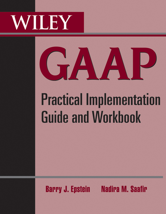 Barry Epstein J. Wiley GAAP. Practical Implementation Guide and Workbook wiley gaap 2000 for windows interpretation and application of generally accepted accounting principles network edition