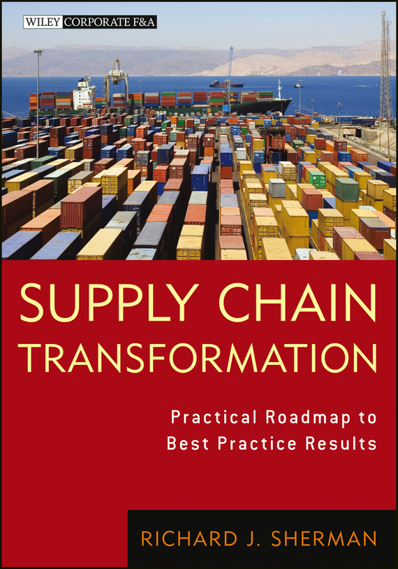 Richard Sherman J. Supply Chain Transformation. Practical Roadmap to Best Practice Results robert davis a demand driven inventory optimization and replenishment creating a more efficient supply chain