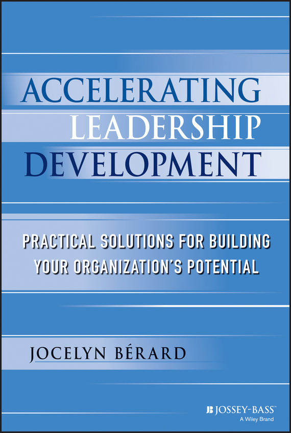 Jocelyn  Berard Accelerating Leadership Development. Practical Solutions for Building Your Organization's Potential nigel nicholson the i of leadership strategies for seeing being and doing