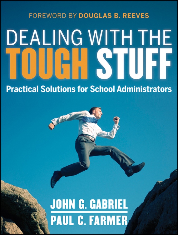 John  Gabriel Dealing with the Tough Stuff. Practical Solutions for School Administrators