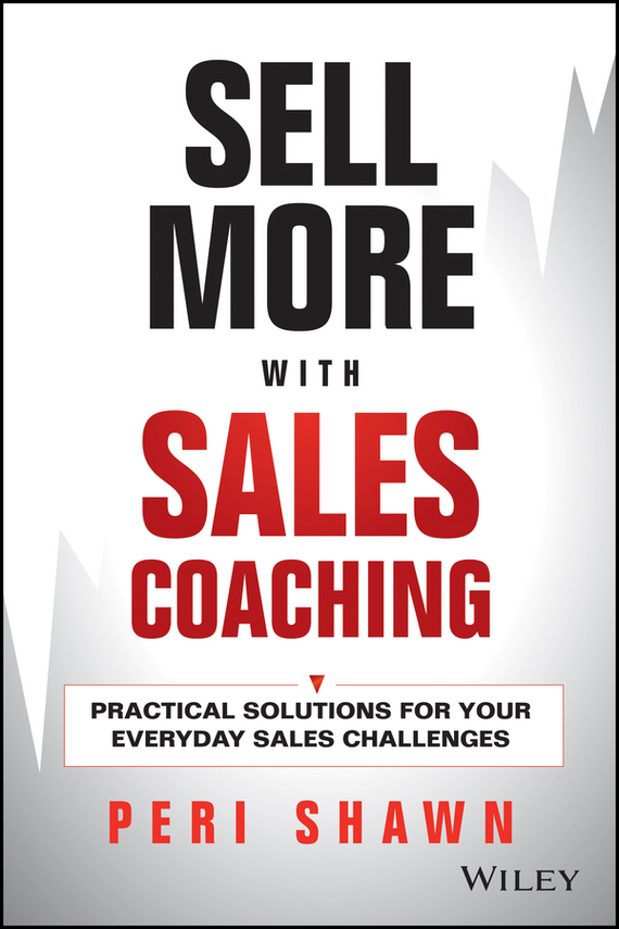 Peri Shawn Sell More With Sales Coaching. Practical Solutions for Your Everyday Sales Challenges 1 piece sales men
