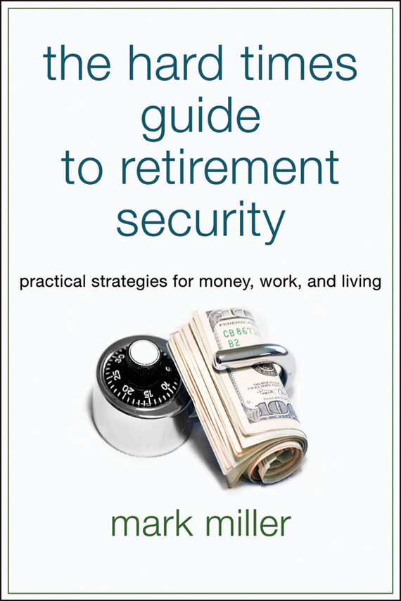 Mark  Miller The Hard Times Guide to Retirement Security. Practical Strategies for Money, Work, and Living practical voip security