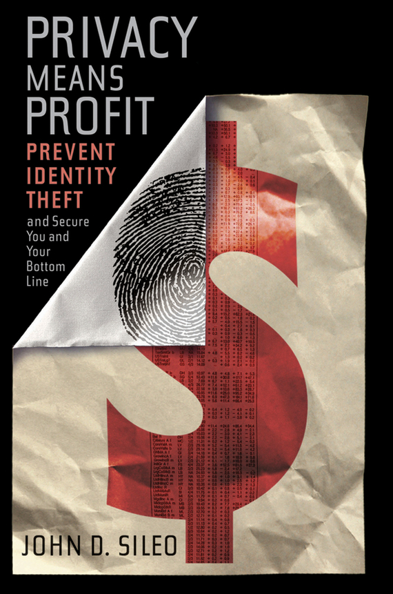 John  Sileo Privacy Means Profit. Prevent Identity Theft and Secure You and Your Bottom Line bart baesens profit driven business analytics