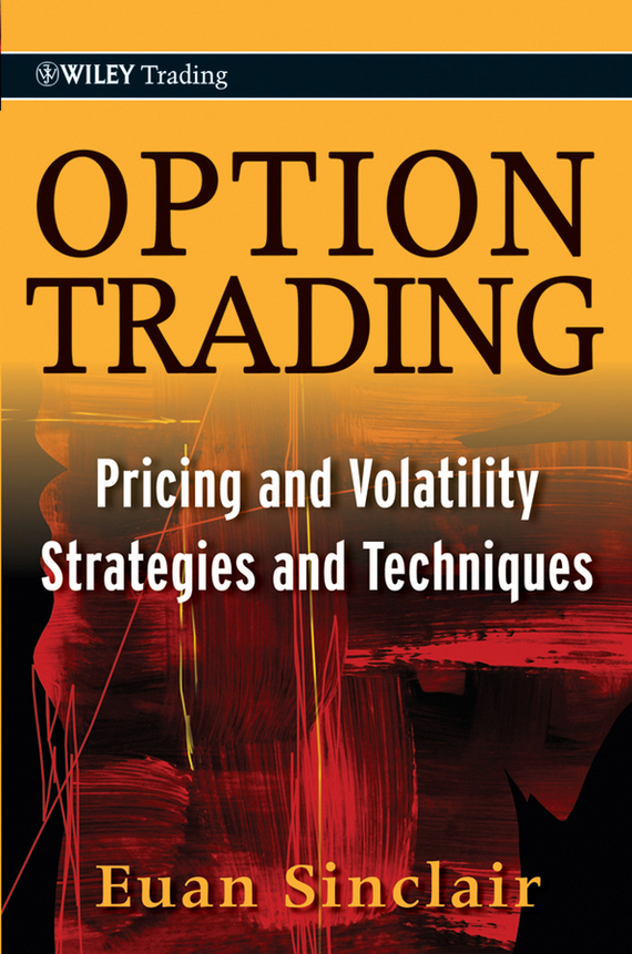 Euan Sinclair Option Trading. Pricing and Volatility Strategies and Techniques forecasting stock price volatility an indian perspective page 8