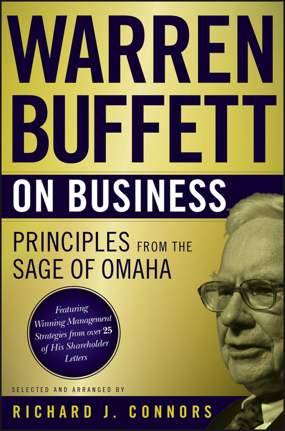 Warren Buffett Warren Buffett on Business. Principles from the Sage of Omaha ethical and responsible management