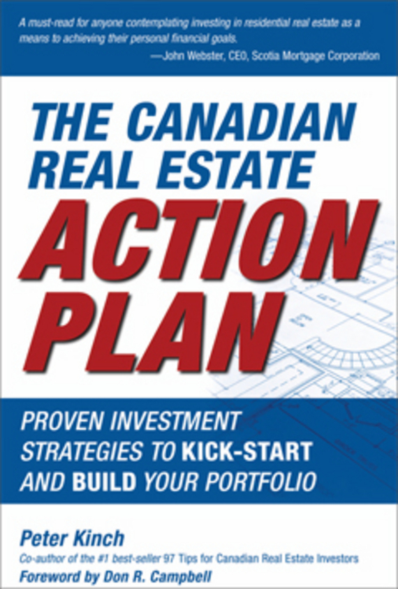 Peter  Kinch The Canadian Real Estate Action Plan. Proven Investment Strategies to Kick Start and Build Your Portfolio dirk zeller success as a real estate agent for dummies australia nz