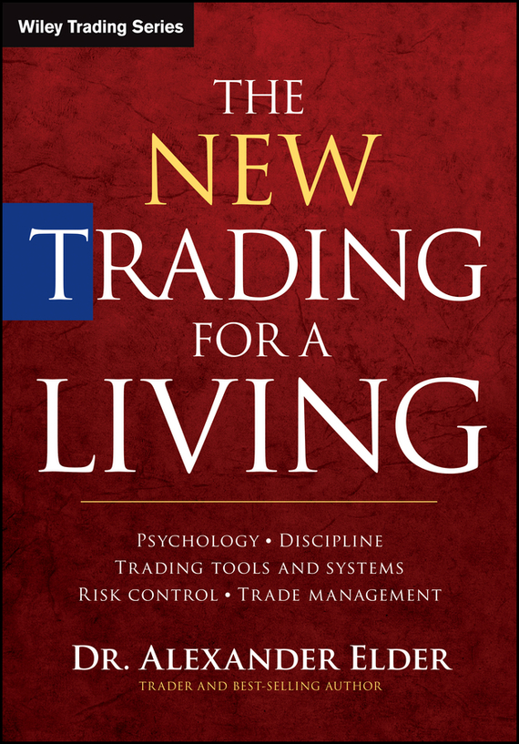 Alexander Elder The New Trading for a Living. Psychology, Discipline, Trading Tools and Systems, Risk Control, Trade Management, цена и фото