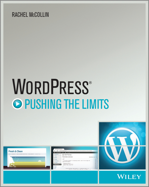 Rachel McCollin WordPress. Pushing the Limits ISBN: 9781118597156 wordpress for dummies