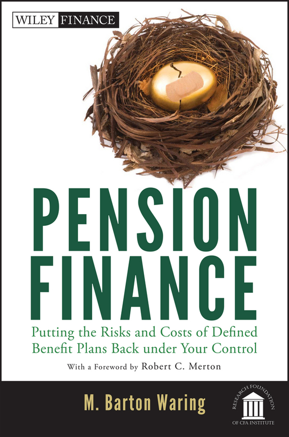 Pension Finance. Putting the Risks and Costs of Defined Benefit Plans Back Under Your Control