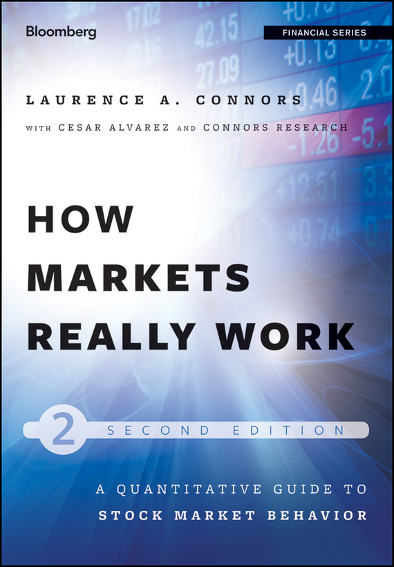 Larry  Connors How Markets Really Work. Quantitative Guide to Stock Market Behavior driven to distraction