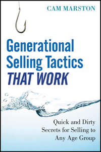 Cam  Marston - Generational Selling Tactics that Work. Quick and Dirty Secrets for Selling to Any Age Group