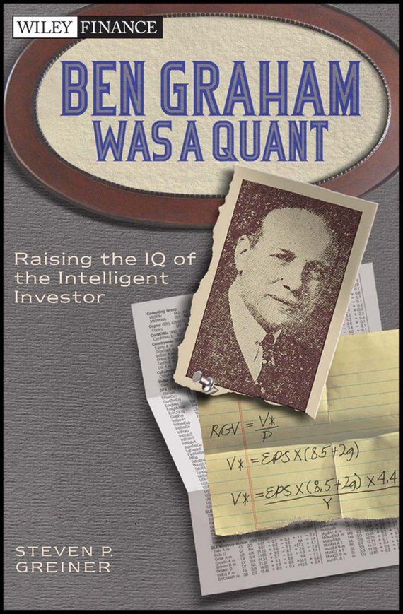 Steven Greiner P. Ben Graham Was a Quant. Raising the IQ of the Intelligent Investor steven greiner p  investment risk and