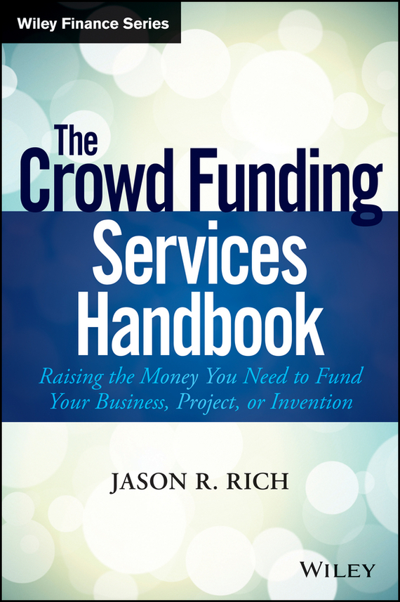 Jason Rich R. The Crowd Funding Services Handbook. Raising the Money You Need to Fund Your Business, Project, or Invention ISBN: 9781118949078 a new lease of death