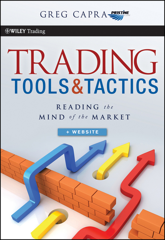 Greg Capra Trading Tools and Tactics. Reading the Mind of the Market tim ord the secret science of price and volume techniques for spotting market trends hot sectors and the best stocks