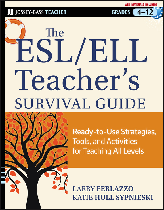 Larry  Ferlazzo The ESL / ELL Teacher's Survival Guide. Ready-to-Use Strategies, Tools, and Activities for Teaching English Language Learners of All Levels rebecca branstetter the school psychologist s survival guide