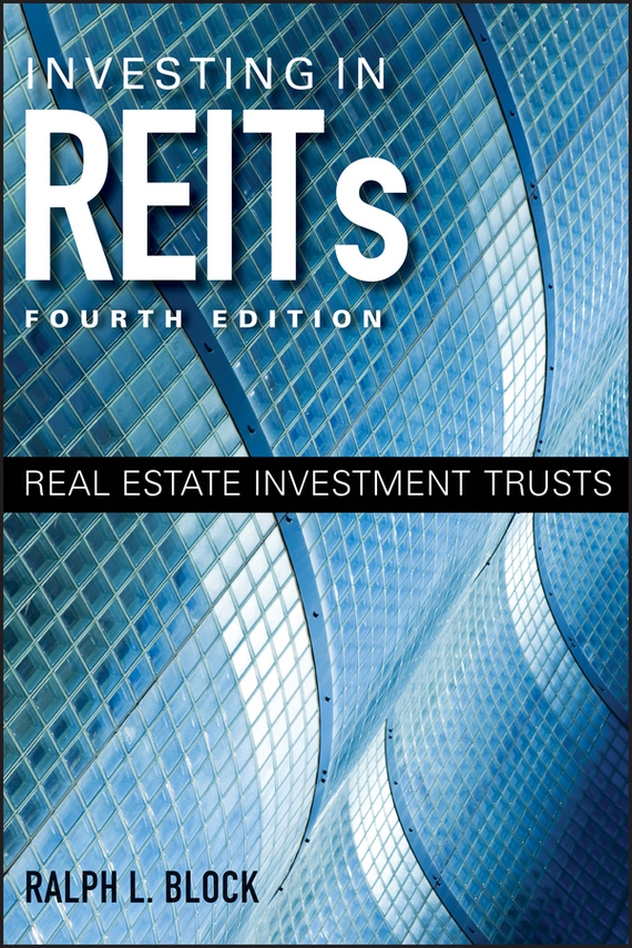 Ralph Block L. Investing in REITs. Real Estate Investment Trusts gary grabel wealth opportunities in commercial real estate management financing and marketing of investment properties